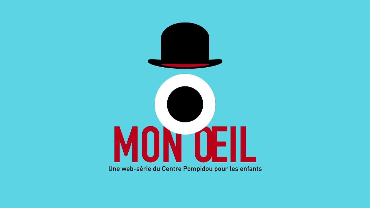 SEPTEMBRE 2021 // Mon Oeil, une web-série du Centre Pompidou/ à partir de 5 ans