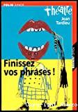 Finissez vos phrases ! ; postf. Laurent Flieder ; Suivi de Petit carnet de mise en scène