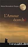 l L AMOUR ECORCHE
